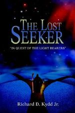 The Lost Seeker : In Quest of the Light Bearers - Richard D., Jr. Kydd