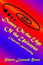 Dance on the Edge of the Universe : Orgasmic Spirituality - Robert Leonard Rowe