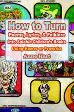 How to Turn Poems, Lyrics, & Folklore Into Salable Children's Books : Using Humor or Proverbs - Anne Hart