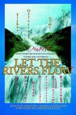 Let the Rivers Flow : God's Word Revealed Concerning Tithes and Offerings - Pamela R. Williams