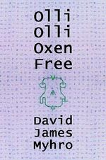 Olli Olli Oxen Free - David James Myhro
