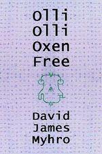 Olli Olli Oxen Free - David James Myhro