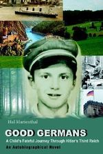 Good Germans : A Child's Fateful Journey Through Hitler's Third Reich - Hal Marienthal