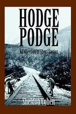 Hodge Podge : A Collection of Short Stories - Sheldon Cohen