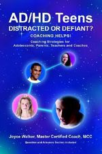Ad/HD Teens : Distracted or Defiant?: Coaching Helps! - Joyce Walker