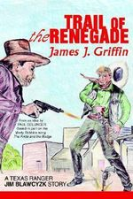 Trail of the Renegade : A Texas Ranger Jim Blawcyzk Story - James J. Griffin