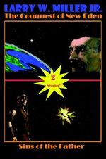 The Conquest of New Eden/Sins of the Father - Larry W., Jr. Miller