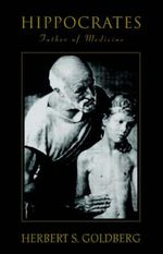 Hippocrates : Father of Medicine - Herbert S Goldberg