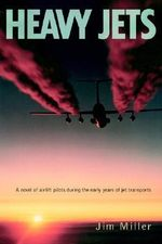 Heavy Jets : A Novel of Airlift Pilots During the Early Years of Jet Transports - Jim Miller