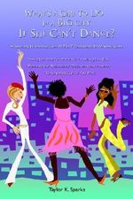 What's a Girl to Do in a Big City If She Can't Dance? : A Seriously Humorous Look at the 7 Crossroads in Women's Lives - Taylor Sparks