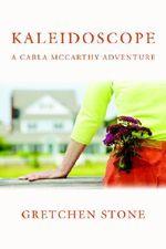 Kaleidoscope : A Carla McCarthy Adventure - Gretchen Stone