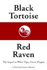 Black Tortoise, Red Raven : The Sequel to White Tiger, Green Dragon - Simone Marnier