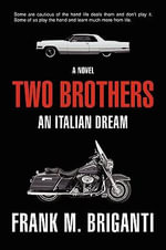 Two Brothers : An Italian Dream - Frank M. Briganti