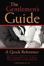 The Gentlemen's Guide : A Quick Reference - Roger G., Jr. Smith