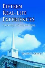 Fifteen Real-Life Experiences : A Journey in Christian Living - James E. Quinn