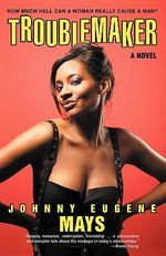Troublemaker : How Much Hell Can a Woman Really Cause a Man? - Johnny Eugene Mays