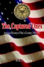 The Captured Ones : American Prisoners of War in Germany 1944-1945 - Erik Dyreborg