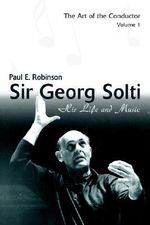 Sir Georg Solti : His Life and Music - Paul E. Robinson