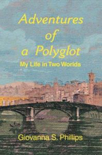 Adventures of a Polyglot : My Life in Two Worlds - Giovanna S. Phillips
