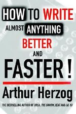How to Write Almost Anything Better and Faster! :  How to Write and Publish the Book That is - Arthur Herzog