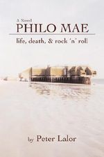 Philo Mae : Life, Death, & Rock 'n' Roll - Peter Lalor