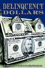 Delinquency Dollars : A Loan Officer's Guide to Beating Foreclosure - Martin I. Goodman