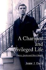 A Charmed and Privileged Life : Poems, Quotes and Short Stories - John J. Daly