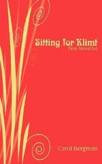 Sitting for Klimt : Five Novellas - Carol Bergman