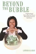 Beyond the Bubble : 9 Market-Proof Power Plays for Women Who Want to Invest in Real Estate - Latisha B. Gray