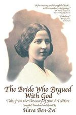 The Bride Who Argued with God : Tales from the Treasury of Jewish Folklore - Hava Ben-Zvi