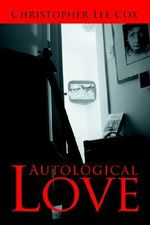 Autological Love : The Long Haul to Trafalgar - Christopher Lee Cox