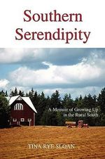 Southern Serendipity : A Memoir of Growing Up in the Rural South - Tina Rye Sloan