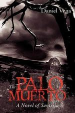The Palo Muerto : A Novel of Santeria - Daniel Vega