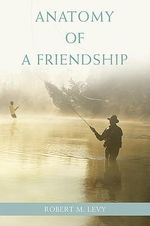 Anatomy of a Friendship - Robert M. Levy