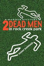 Two Dead Men in Rock Creek Park - Darby Bannard