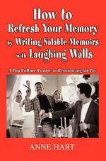How to Refresh Your Memory by Writing Salable Memoirs with Laughing Walls : A Pop-Culture Course in Reminiscing for Pay - Anne Hart