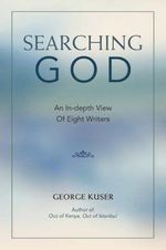 Searching God : An In-Depth View of Eight Writers - George Kuser
