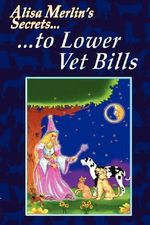 Alisa Merlin's Secrets to Lower Vet Bills - Alisa Merlin