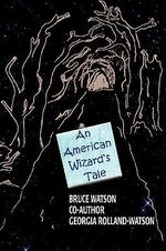 An American Wizard's Tale : Descriptions of Heaven from Scriptures of Major Wo... - Bruce A. Watson