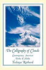 The Calligraphy of Clouds : Contemporary American Tanka & Haiku - Yeshaya Rotbard
