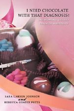 I Need Chocolate with That Diagnosis! : One Woman's Journey Through Infertility - Rebecca Goates Potts