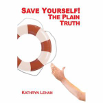 Save Yourself! the Plain Truth - Kathryn Lehan