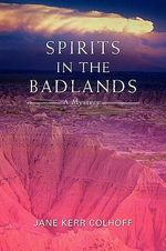 Spirits in the Badlands - Jane Kerr Colhoff
