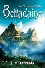 Belladaine : The Guardian of Talla - J. A. Edwards