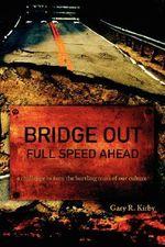 Bridge Out : Full Speed Ahead - Gary R. Kirby