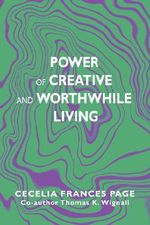 Power of Creative and Worthwhile Living - Cecelia Frances Page