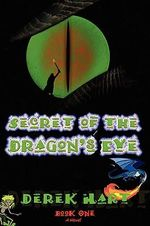 Secret of the Dragon's Eye : Book One - Derek Hart
