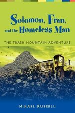Solomon, Fran, and the Homeless Man :  The Trash Mountain Adventure - Mikael Russell