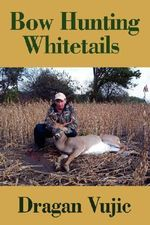 Bow Hunting Whitetails - Dragan Vujic