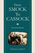 From Smock to Cassock : My Personal Journey - Michael G. Bishop